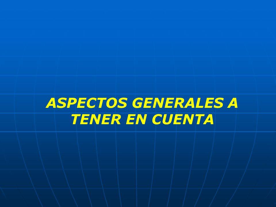 ASPECTOS GENERALES A TENER EN CUENTA