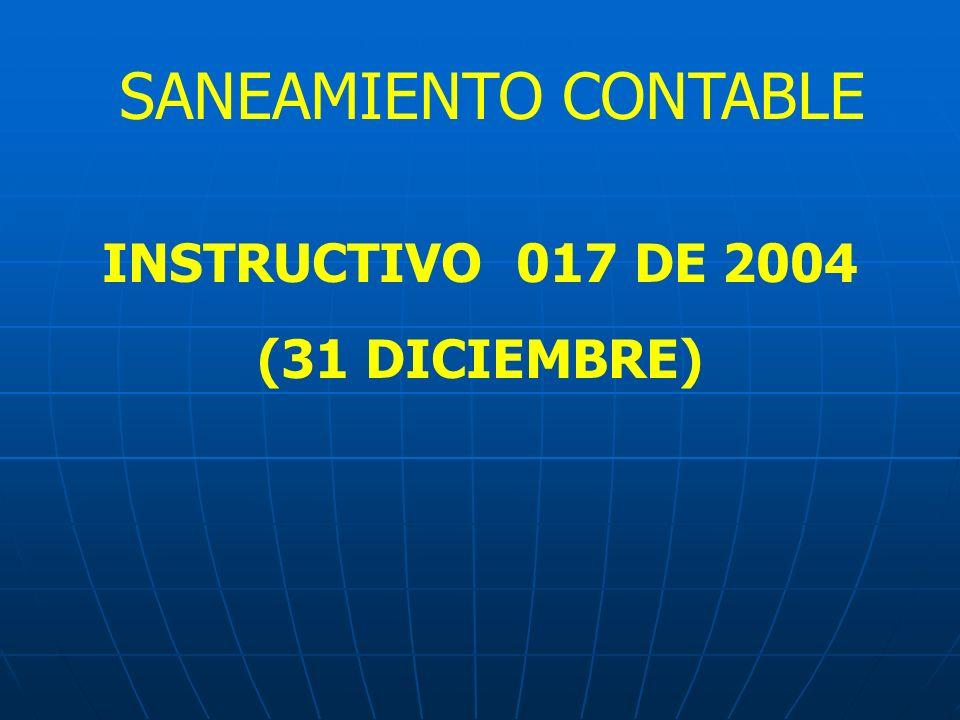 SANEAMIENTO CONTABLE INSTRUCTIVO 017 DE 2004 (31 DICIEMBRE)