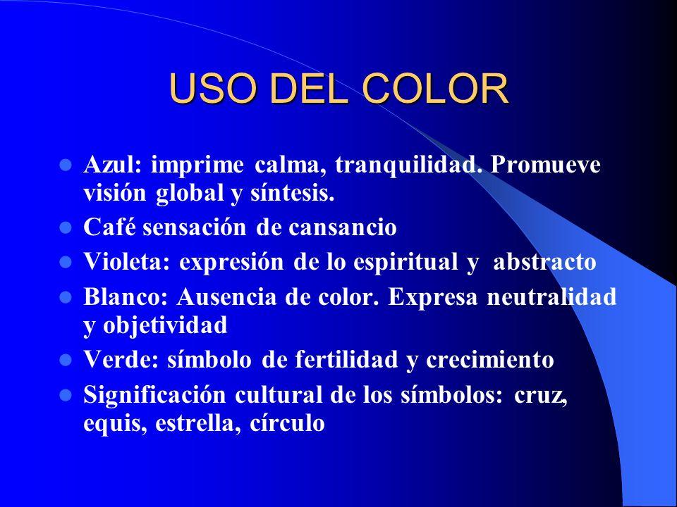 USO DEL COLOR Azul: imprime calma, tranquilidad. Promueve visión global y síntesis. Café sensación de cansancio.