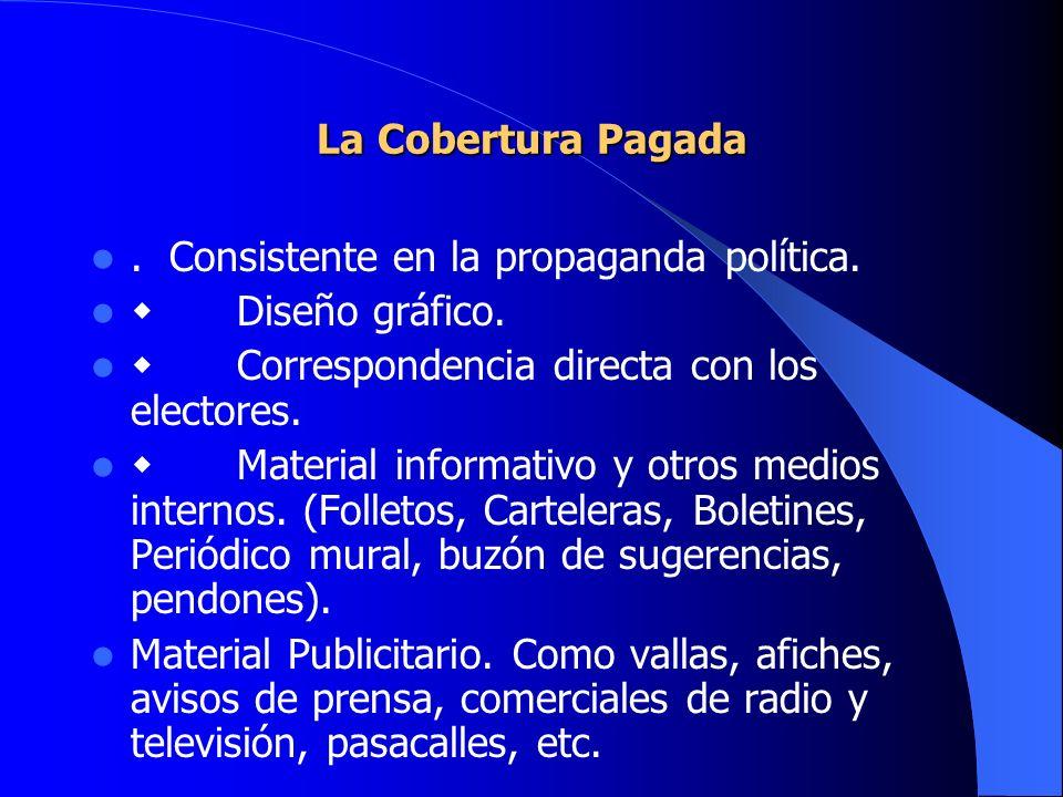 La Cobertura Pagada . Consistente en la propaganda política. w Diseño gráfico. w Correspondencia directa con los electores.