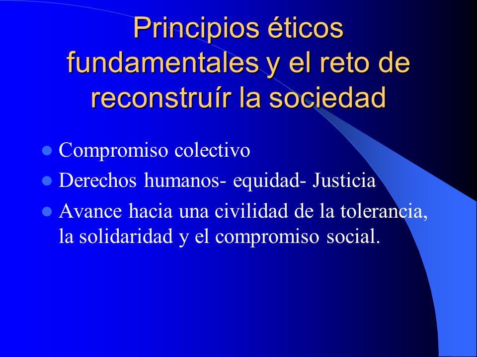 Principios éticos fundamentales y el reto de reconstruír la sociedad