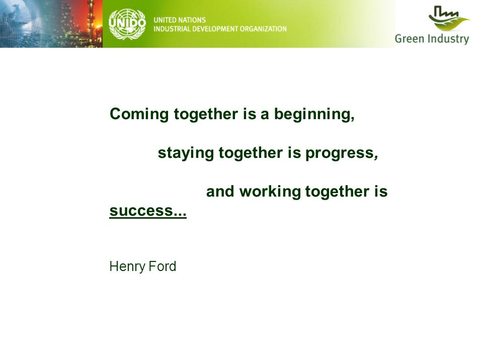 Coming together is a beginning, staying together is progress,