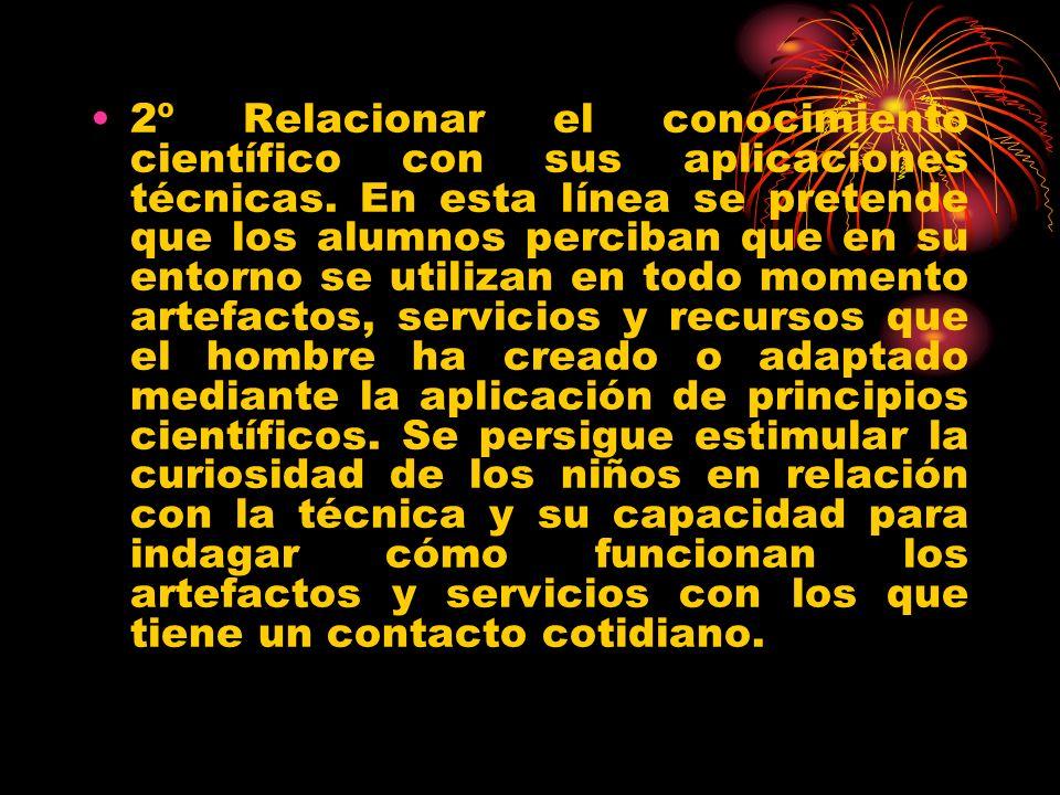 2º Relacionar el conocimiento científico con sus aplicaciones técnicas