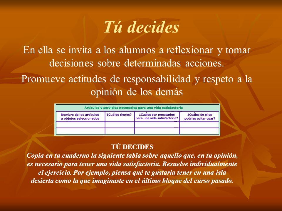 Tú decides En ella se invita a los alumnos a reflexionar y tomar decisiones sobre determinadas acciones.