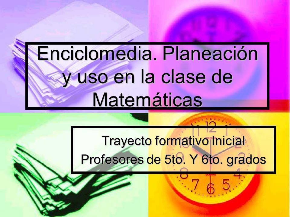 Enciclomedia. Planeación y uso en la clase de Matemáticas