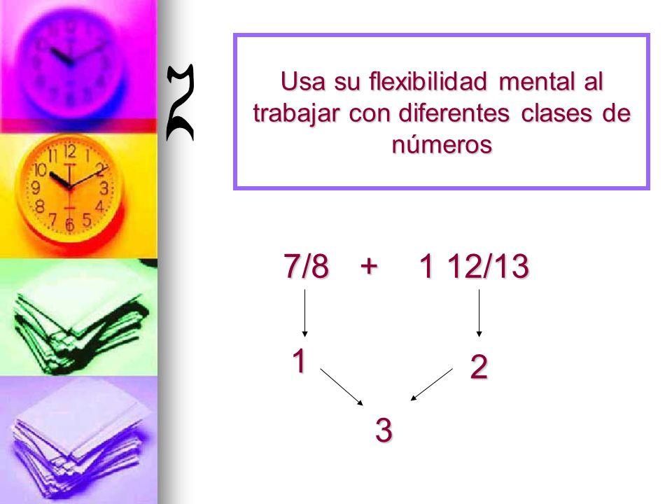 Usa su flexibilidad mental al trabajar con diferentes clases de números