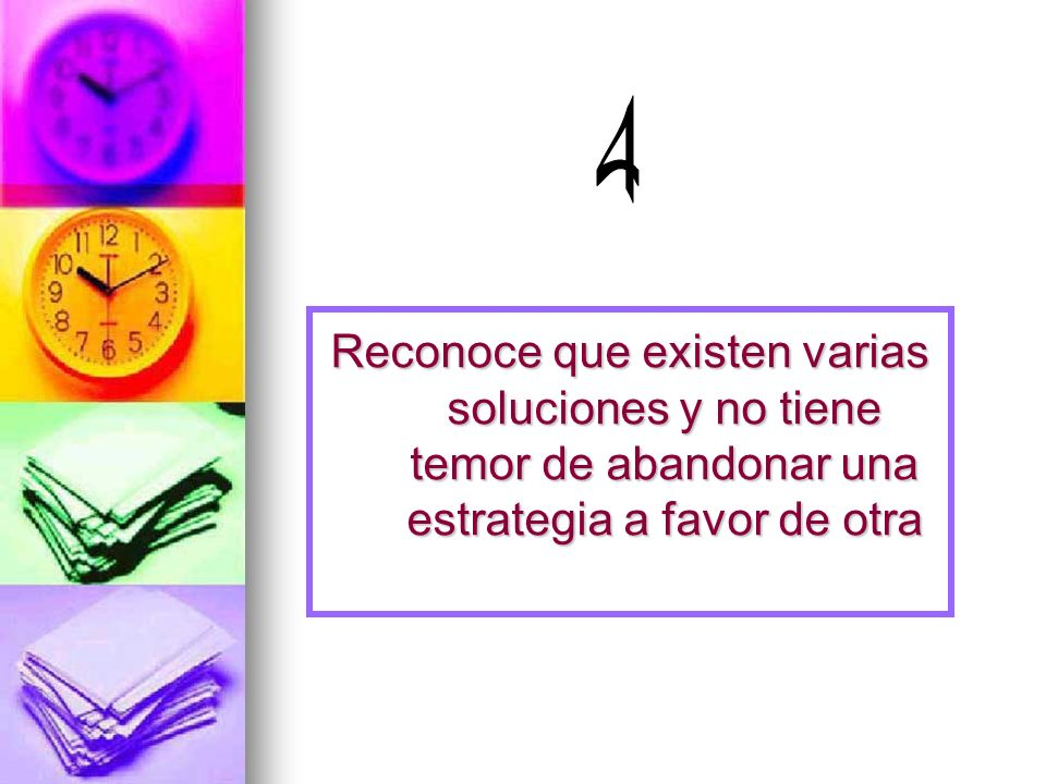 4 Reconoce que existen varias soluciones y no tiene temor de abandonar una estrategia a favor de otra.