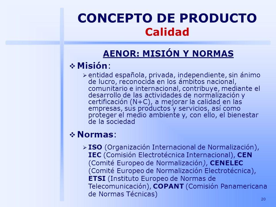 CONCEPTO DE PRODUCTO Calidad AENOR: MISIÓN Y NORMAS Misión: Normas: