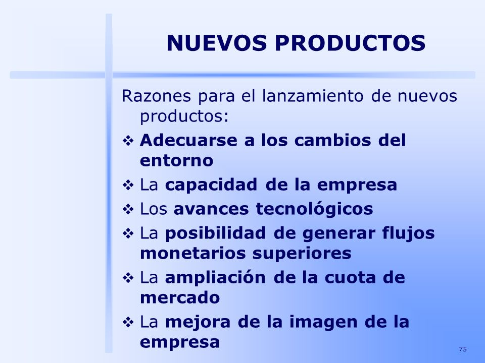NUEVOS PRODUCTOS Razones para el lanzamiento de nuevos productos: