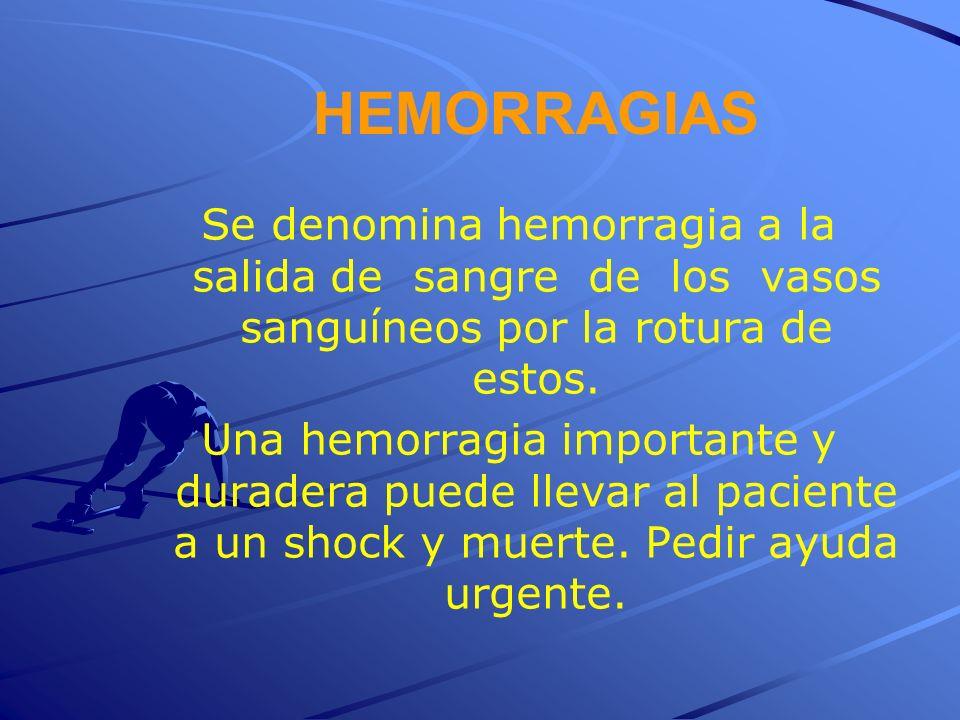 HEMORRAGIAS Se denomina hemorragia a la salida de sangre de los vasos sanguíneos por la rotura de estos.