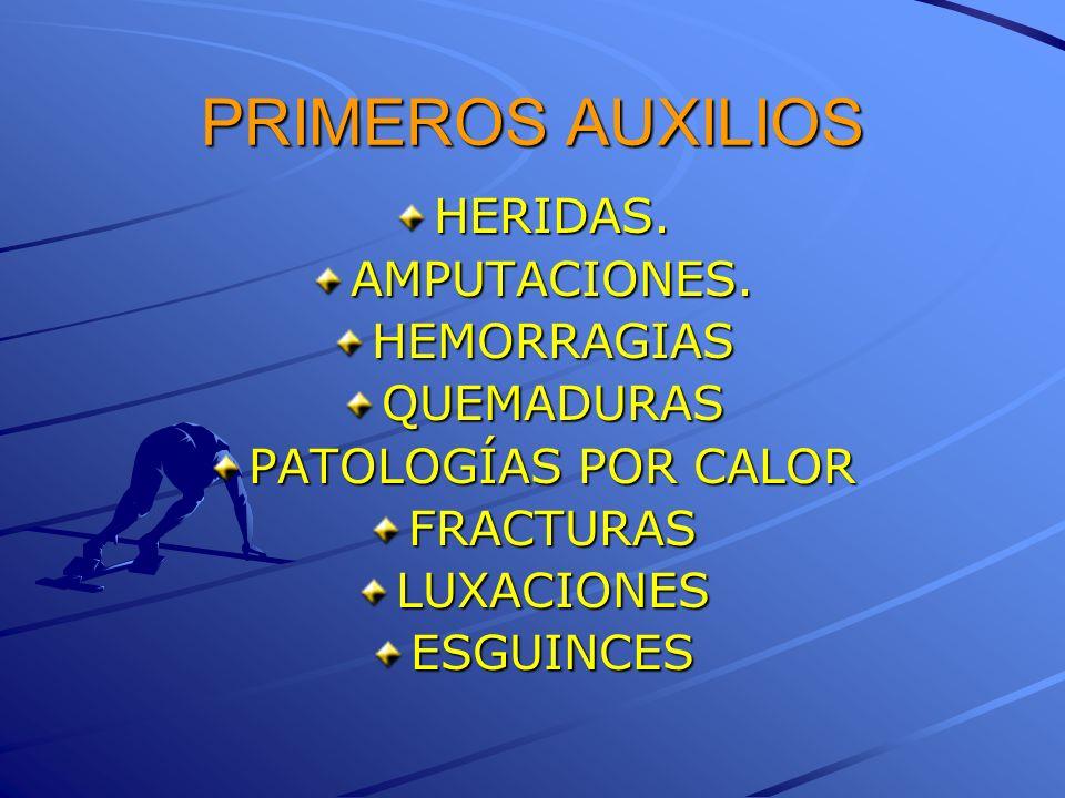 PRIMEROS AUXILIOS HERIDAS. AMPUTACIONES. HEMORRAGIAS QUEMADURAS
