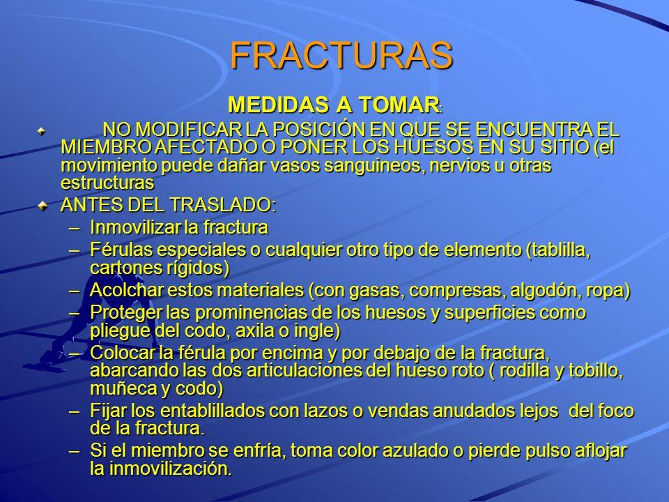 FRACTURAS MEDIDAS A TOMAR: ANTES DEL TRASLADO: Inmovilizar la fractura