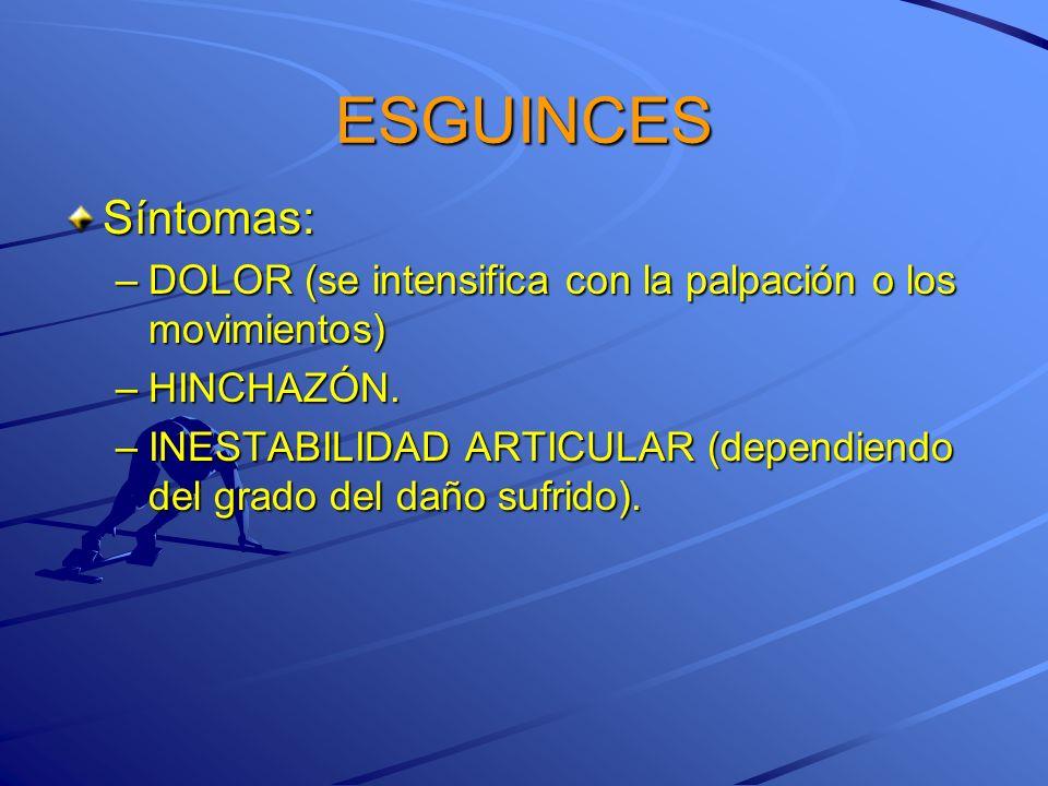 ESGUINCESSíntomas: DOLOR (se intensifica con la palpación o los movimientos) HINCHAZÓN.
