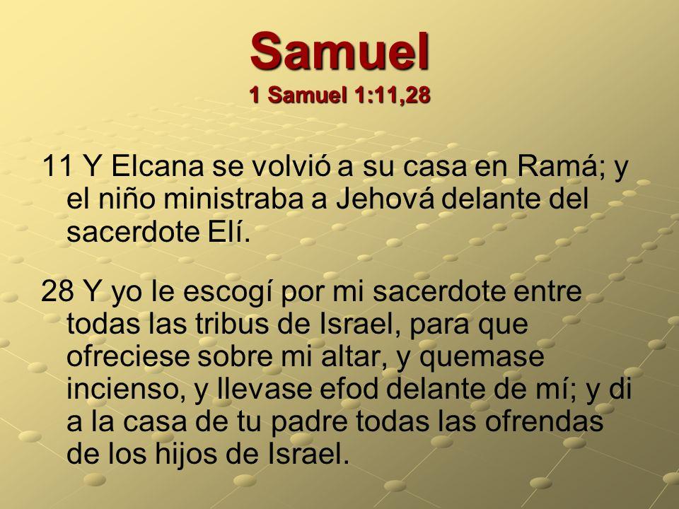 Samuel 1 Samuel 1:11,2811 Y Elcana se volvió a su casa en Ramá; y el niño ministraba a Jehová delante del sacerdote Elí.