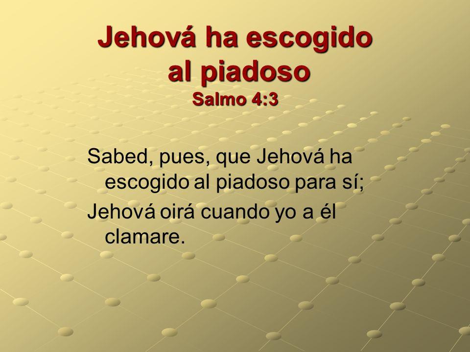 Jehová ha escogido al piadoso Salmo 4:3