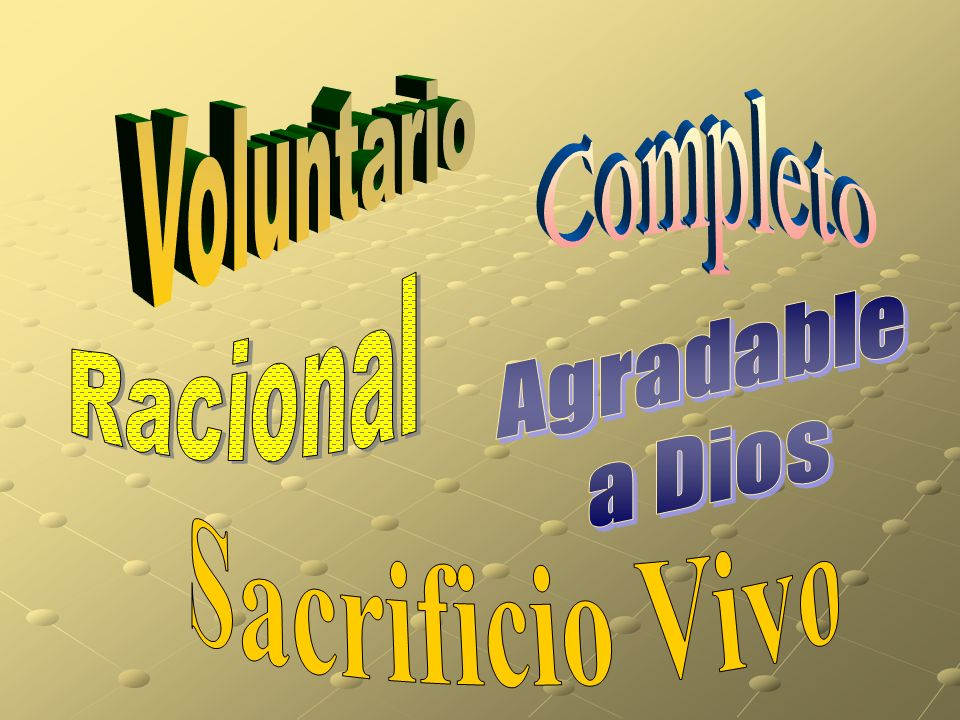 Completo Voluntario Racional Agradable a Dios Sacrificio Vivo