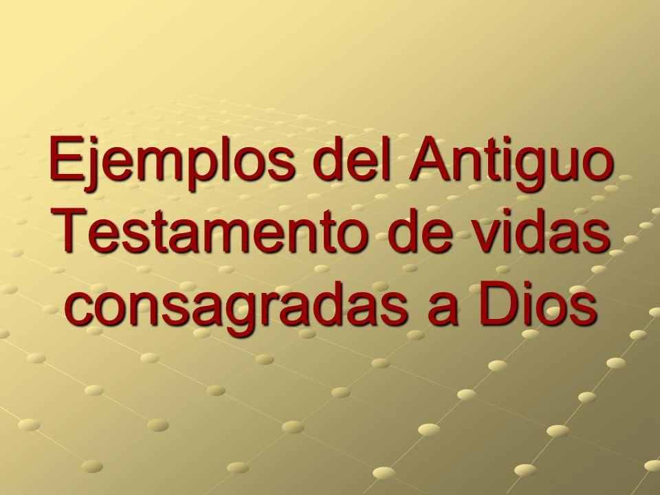 Ejemplos del Antiguo Testamento de vidas consagradas a Dios