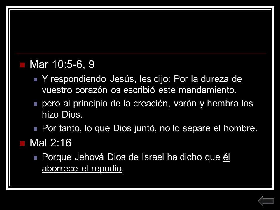 Mar 10:5-6, 9 Y respondiendo Jesús, les dijo: Por la dureza de vuestro corazón os escribió este mandamiento.