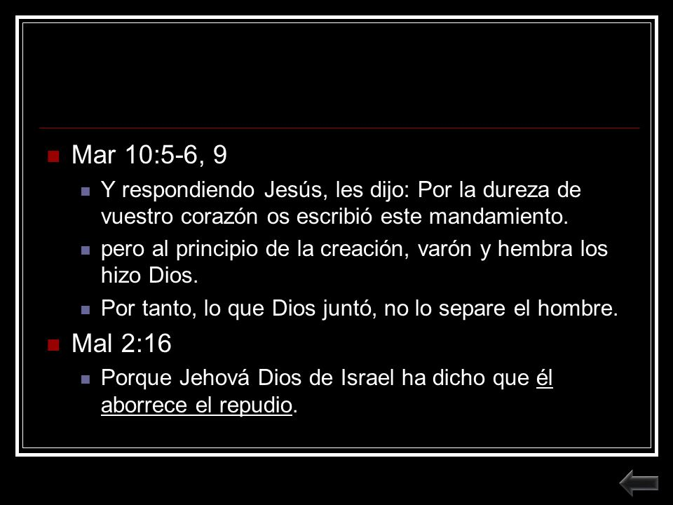 Mar 10:5-6, 9Y respondiendo Jesús, les dijo: Por la dureza de vuestro corazón os escribió este mandamiento.