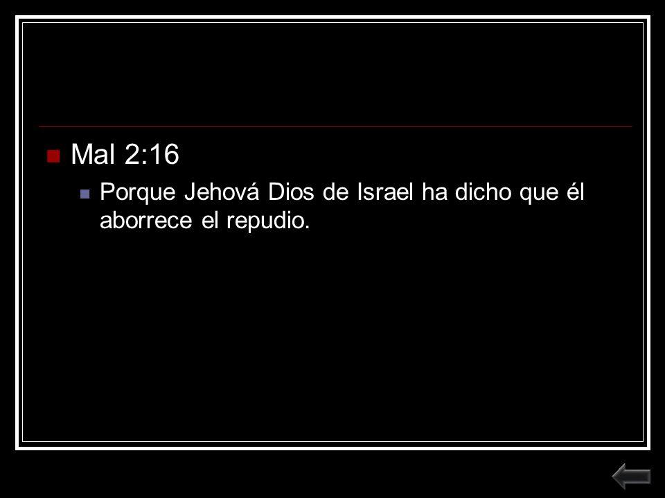 Mal 2:16 Porque Jehová Dios de Israel ha dicho que él aborrece el repudio.