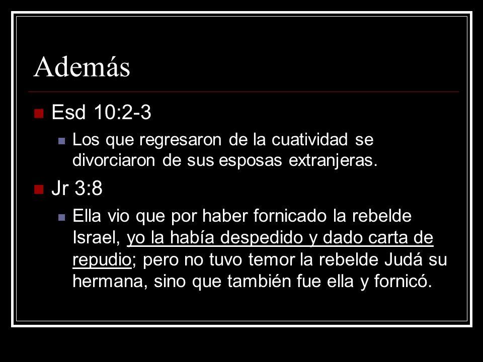Además Esd 10:2-3. Los que regresaron de la cuatividad se divorciaron de sus esposas extranjeras. Jr 3:8.