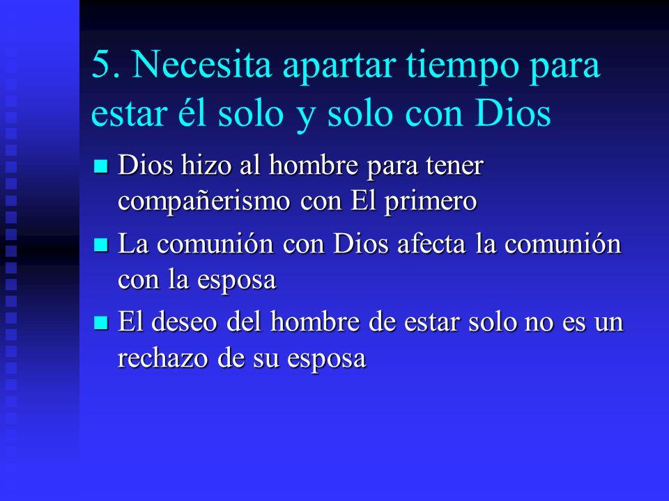 5. Necesita apartar tiempo para estar él solo y solo con Dios