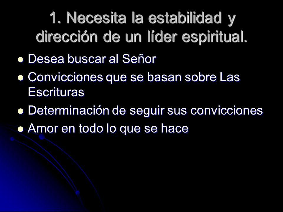 1. Necesita la estabilidad y dirección de un líder espiritual.