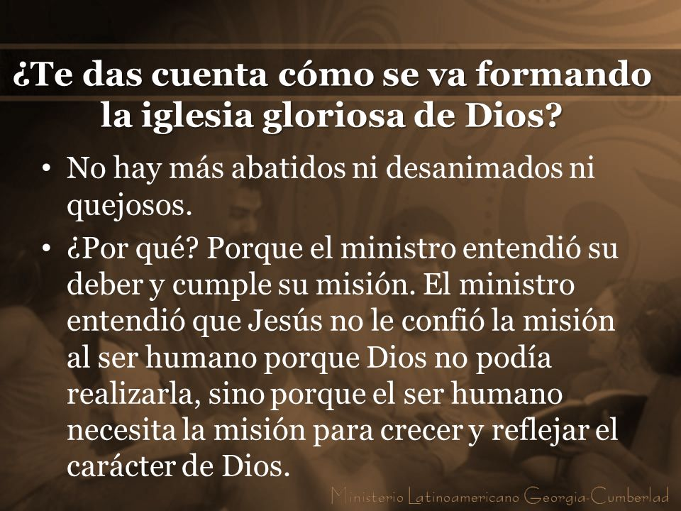 ¿Te das cuenta cómo se va formando la iglesia gloriosa de Dios