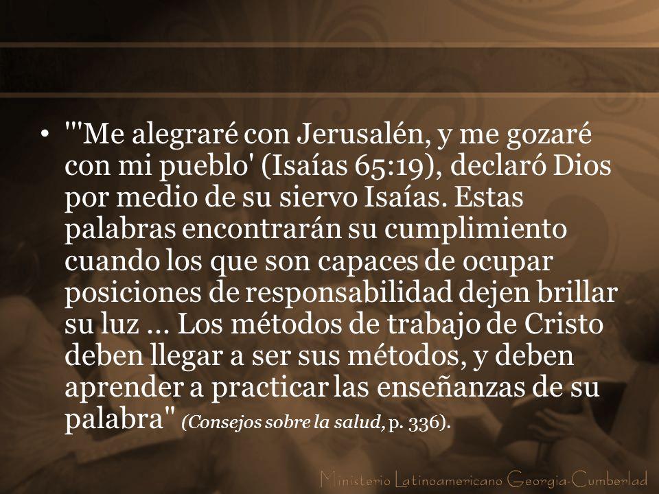 Me alegraré con Jerusalén, y me gozaré con mi pueblo (Isaías 65:19), declaró Dios por medio de su siervo Isaías.