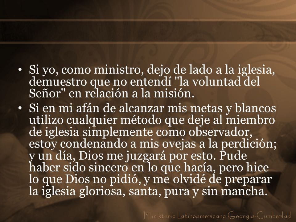 Si yo, como ministro, dejo de lado a la iglesia, demuestro que no entendí la voluntad del Señor en relación a la misión.