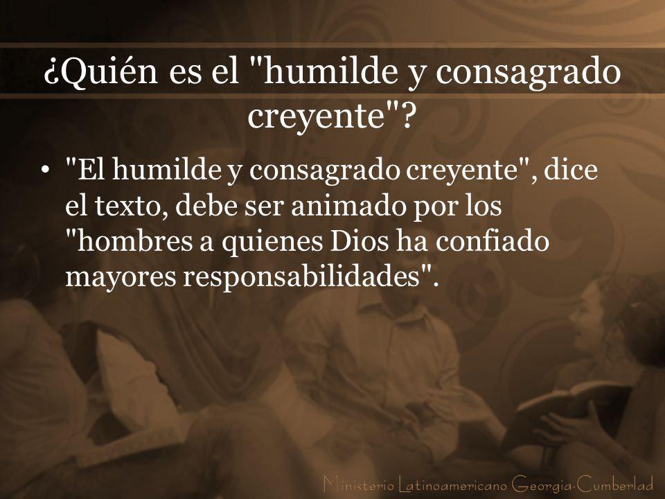 ¿Quién es el humilde y consagrado creyente