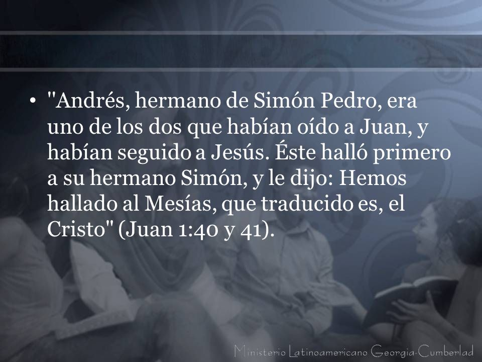 Andrés, hermano de Simón Pedro, era uno de los dos que habían oído a Juan, y habían seguido a Jesús.