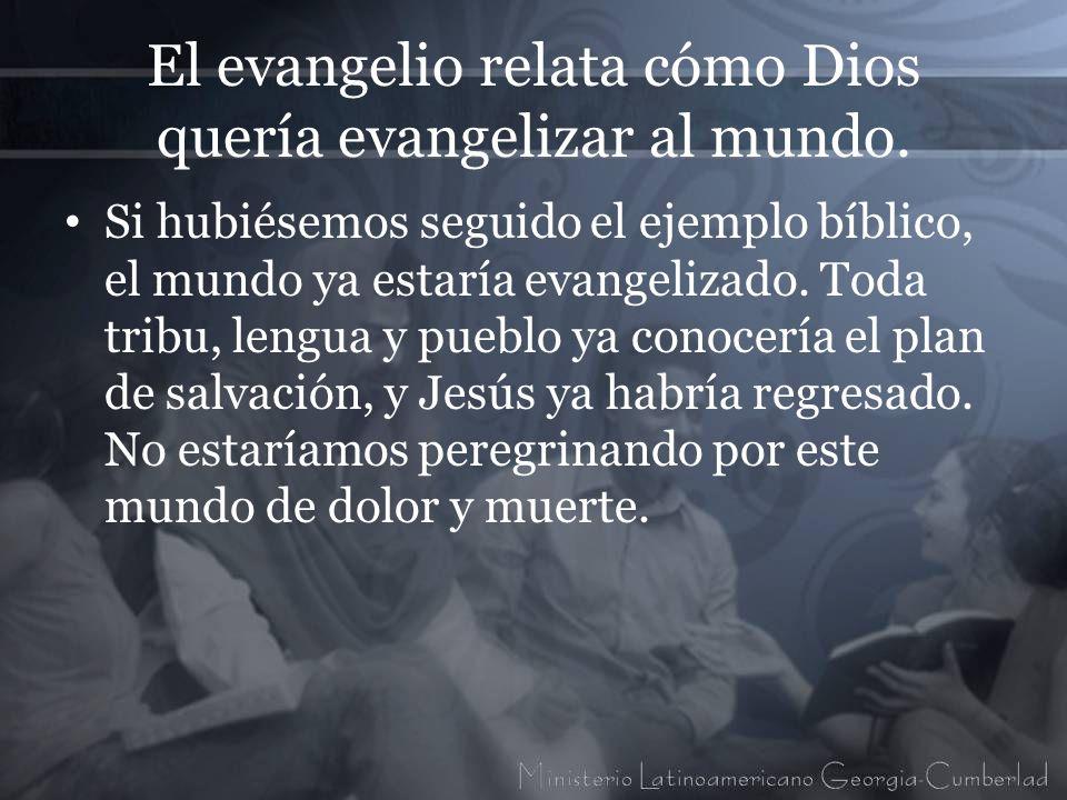 El evangelio relata cómo Dios quería evangelizar al mundo.