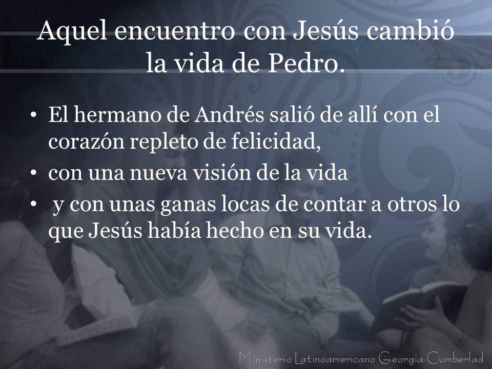 Aquel encuentro con Jesús cambió la vida de Pedro.