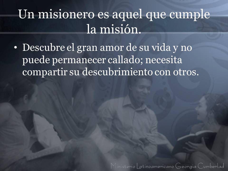 Un misionero es aquel que cumple la misión.