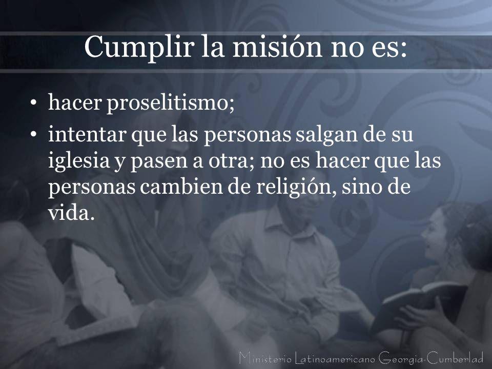 Cumplir la misión no es: