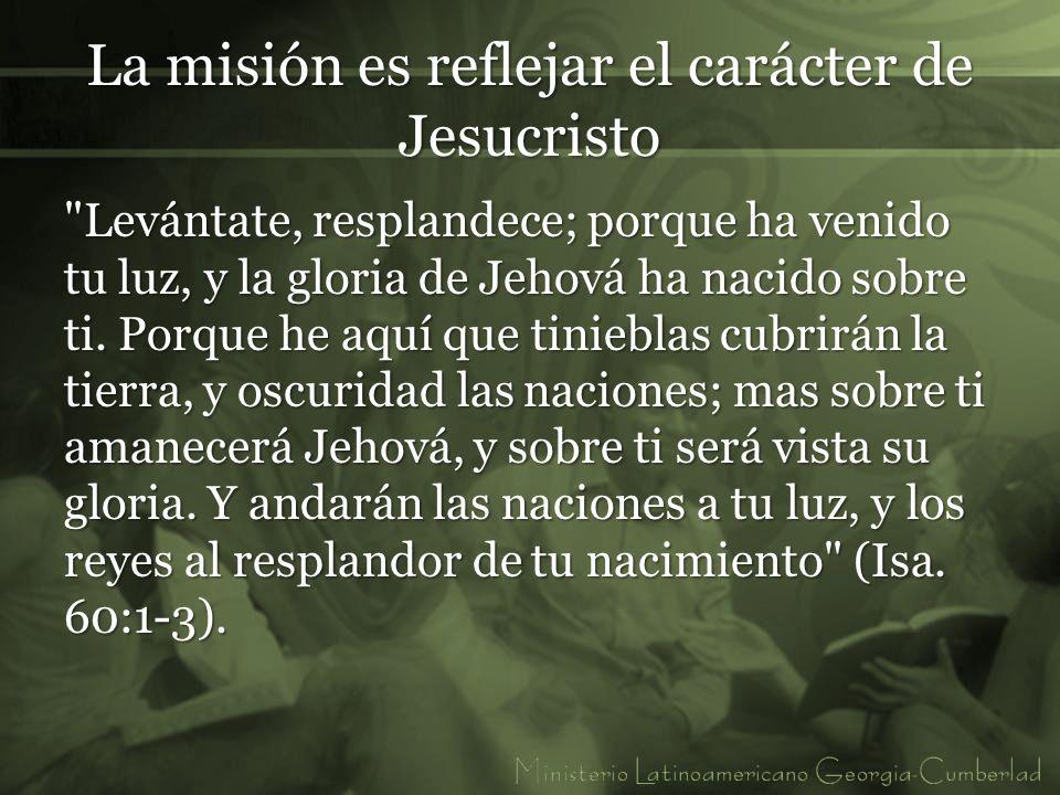 La misión es reflejar el carácter de Jesucristo