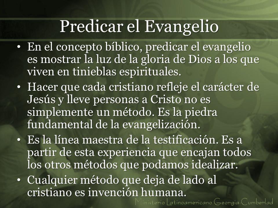 Predicar el Evangelio En el concepto bíblico, predicar el evangelio es mostrar la luz de la gloria de Dios a los que viven en tinieblas espirituales.