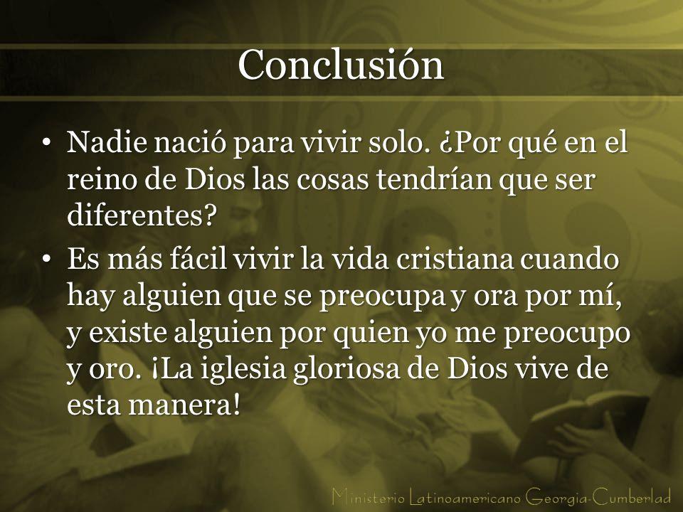 Conclusión Nadie nació para vivir solo. ¿Por qué en el reino de Dios las cosas tendrían que ser diferentes