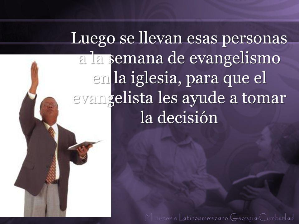 Luego se llevan esas personas a la semana de evangelismo en la iglesia, para que el evangelista les ayude a tomar la decisión