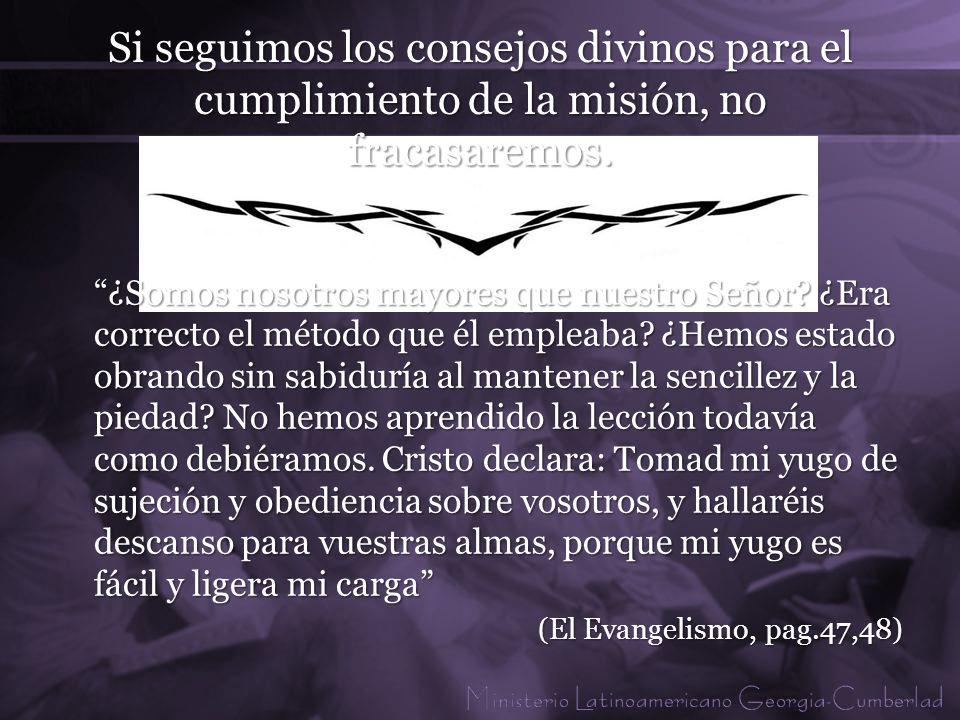Si seguimos los consejos divinos para el cumplimiento de la misión, no fracasaremos.