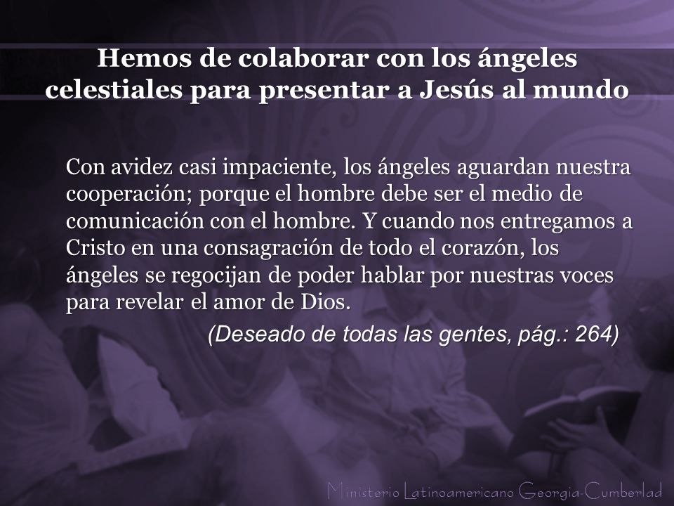 Hemos de colaborar con los ángeles celestiales para presentar a Jesús al mundo