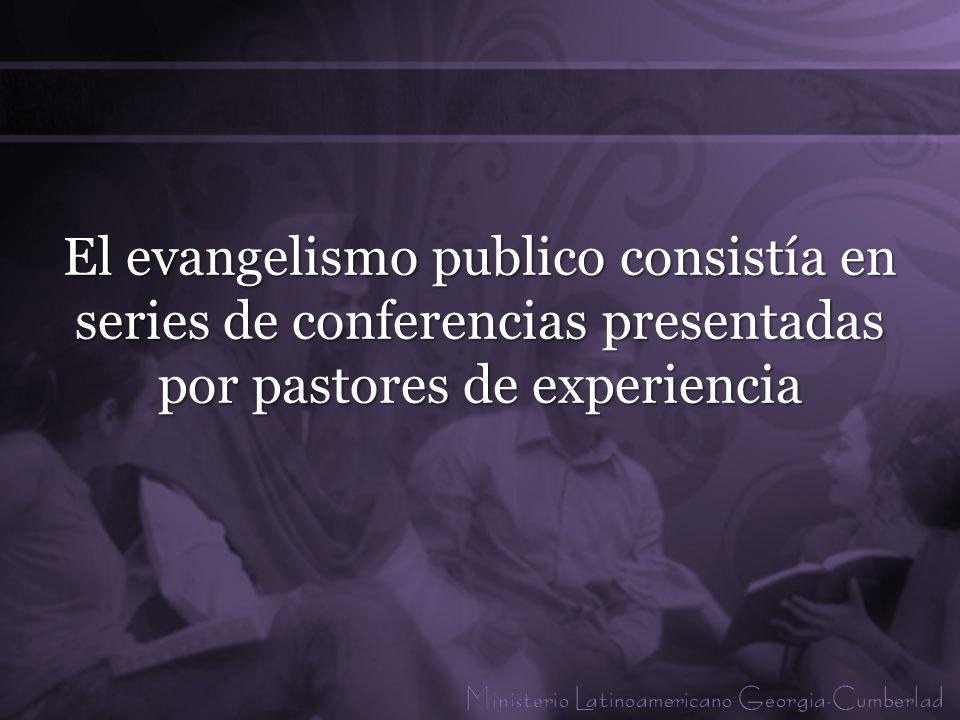 El evangelismo publico consistía en series de conferencias presentadas por pastores de experiencia