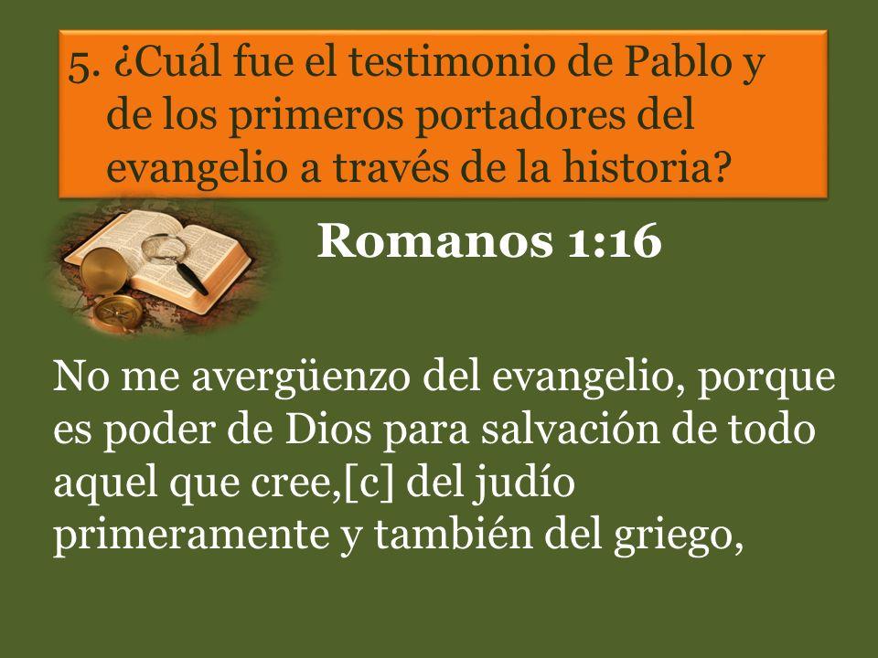 5. ¿Cuál fue el testimonio de Pablo y de los primeros portadores del evangelio a través de la historia
