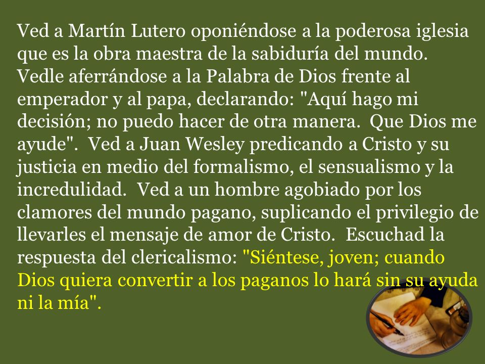 Ved a Martín Lutero oponiéndose a la poderosa iglesia que es la obra maestra de la sabiduría del mundo.