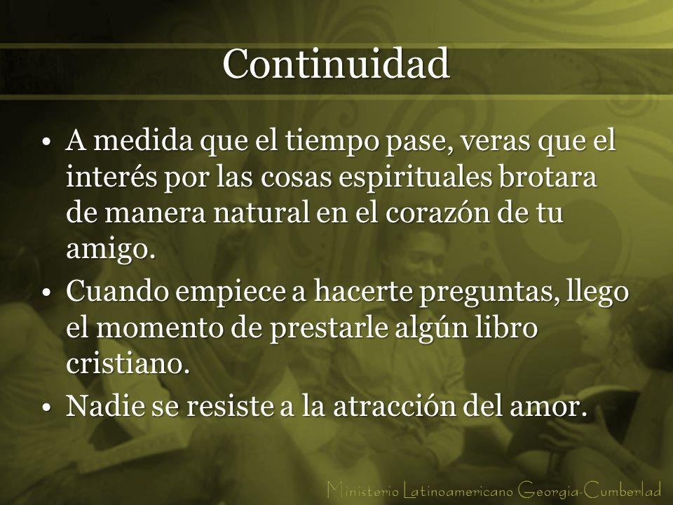 Continuidad A medida que el tiempo pase, veras que el interés por las cosas espirituales brotara de manera natural en el corazón de tu amigo.