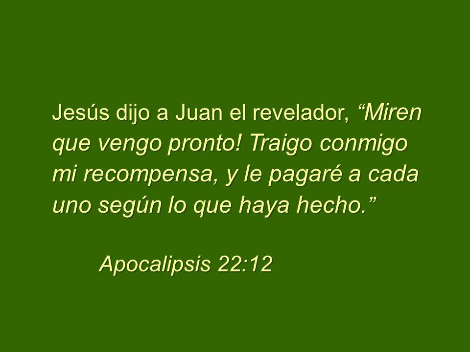 Jesús dijo a Juan el revelador, Miren que vengo pronto