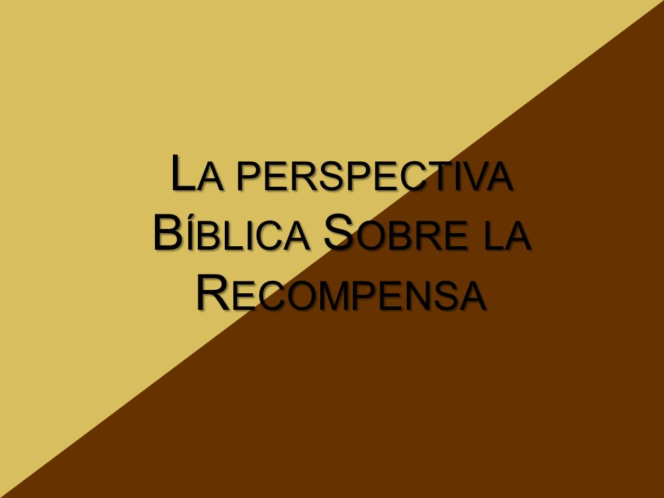 La perspectiva Bíblica Sobre la Recompensa