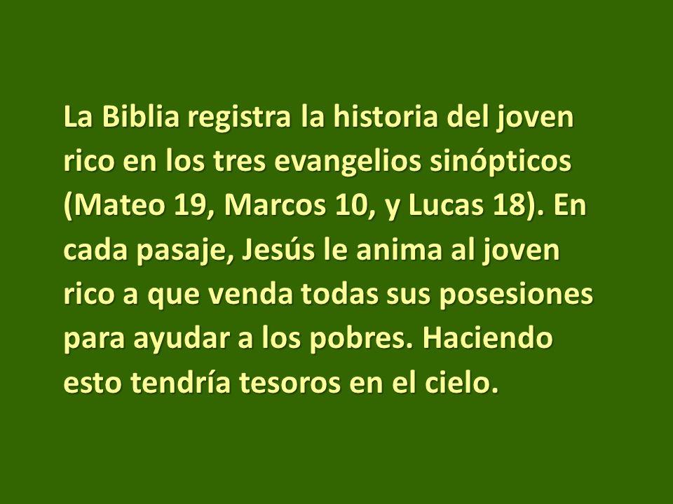 La Biblia registra la historia del joven rico en los tres evangelios sinópticos (Mateo 19, Marcos 10, y Lucas 18).
