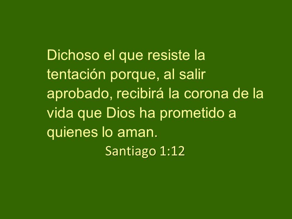 Dichoso el que resiste la tentación porque, al salir aprobado, recibirá la corona de la vida que Dios ha prometido a quienes lo aman.